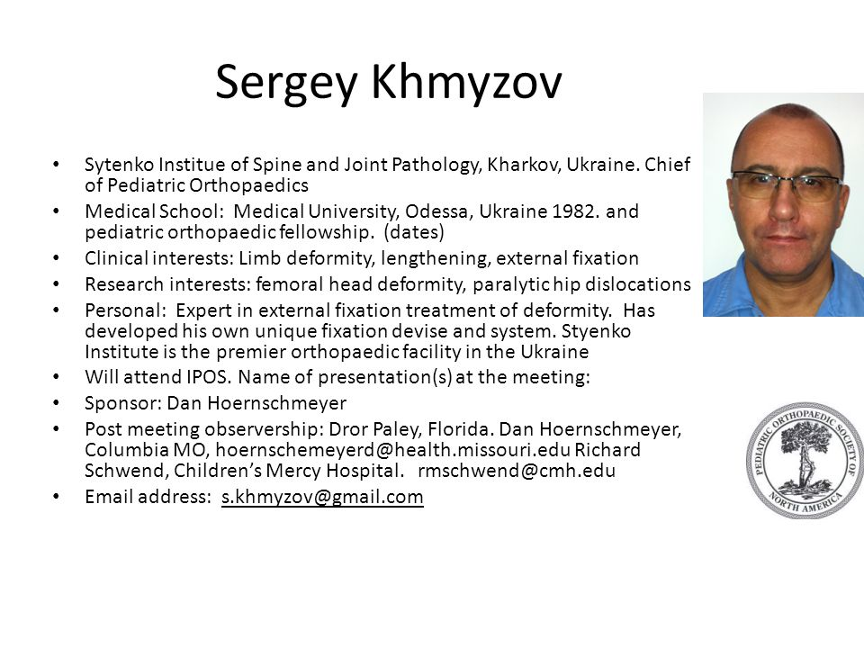 Sergey Khmyzov Sytenko Institue of Spine and Joint Pathology, Kharkov, Ukraine. Chief of Pediatric Orthopaedics.