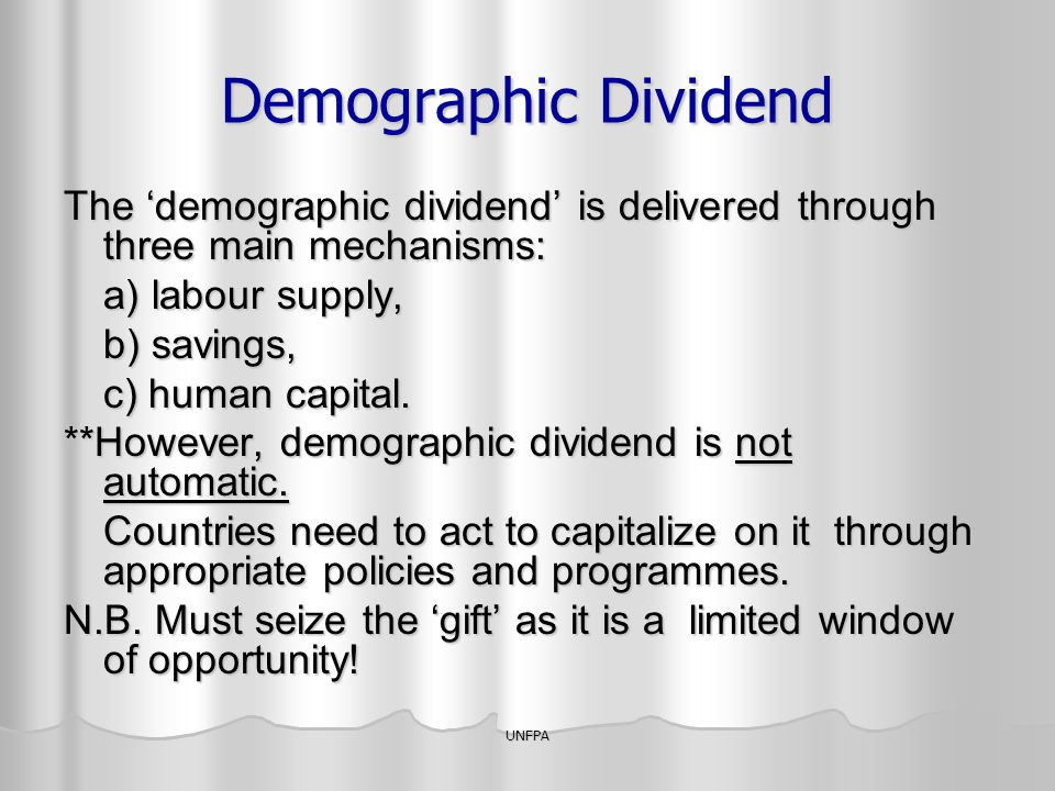 Demographic Dividend The 'demographic dividend' is delivered through three main mechanisms: a) labour supply,