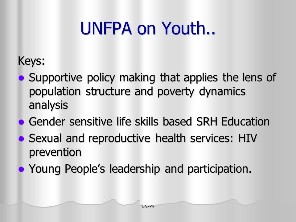 UNFPA on Youth.. Keys: Supportive policy making that applies the lens of population structure and poverty dynamics analysis.
