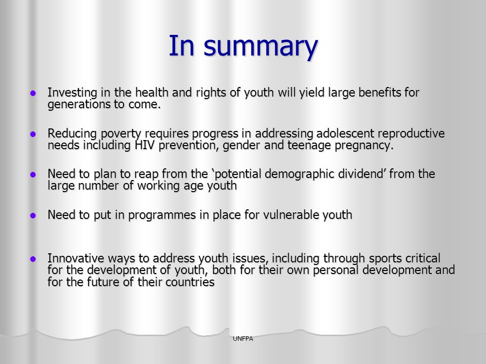 In summary Investing in the health and rights of youth will yield large benefits for generations to come.