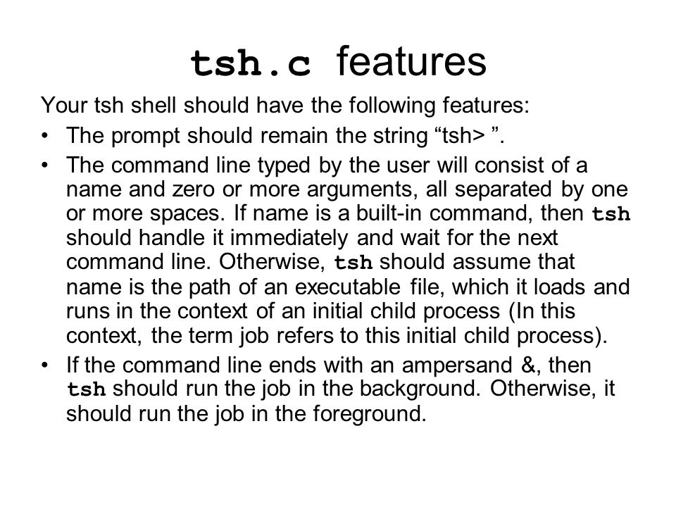 tsh.c features Your tsh shell should have the following features: