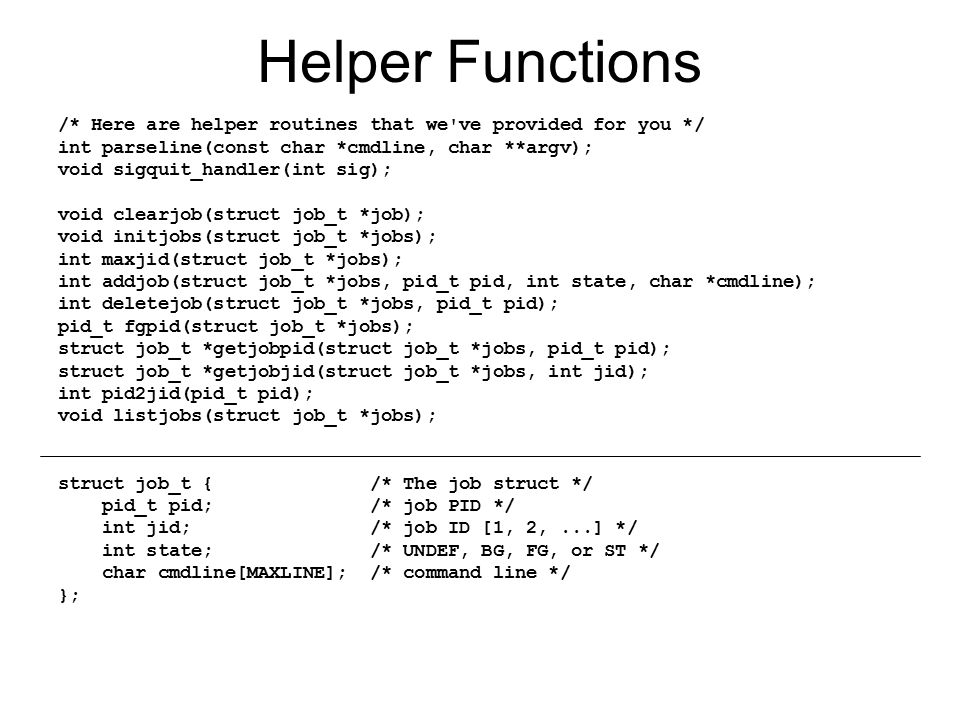 Helper Functions /* Here are helper routines that we ve provided for you */ int parseline(const char *cmdline, char **argv);
