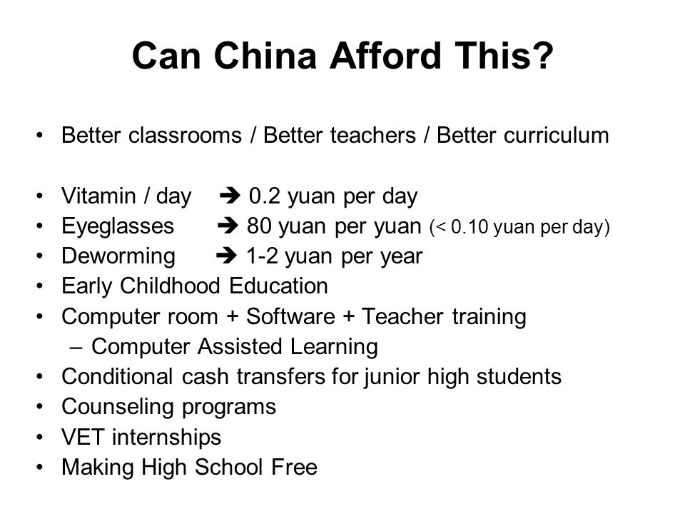 Can China Afford This Better classrooms / Better teachers / Better curriculum. Vitamin / day  0.2 yuan per day.