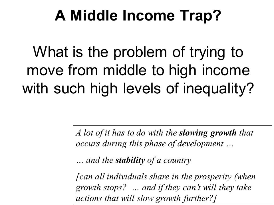A Middle Income Trap What is the problem of trying to move from middle to high income with such high levels of inequality