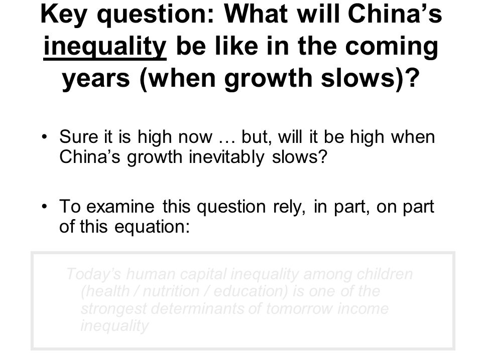 Key question: What will China's inequality be like in the coming years (when growth slows)