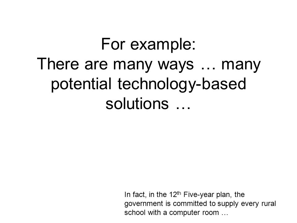 For example: There are many ways … many potential technology-based solutions …