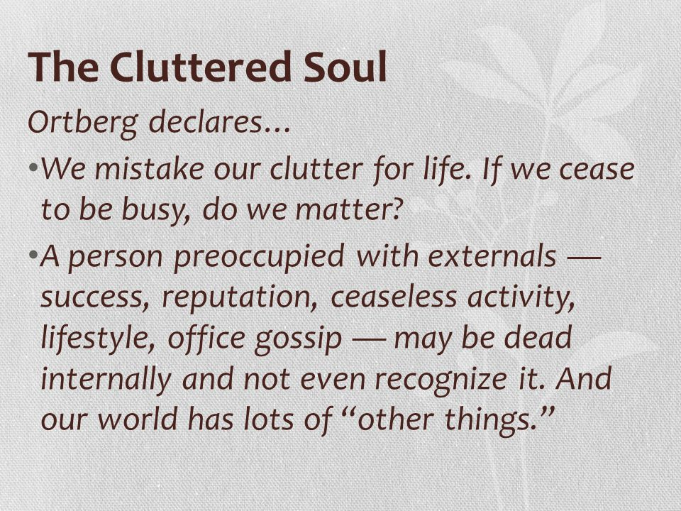 The Cluttered Soul Ortberg declares…