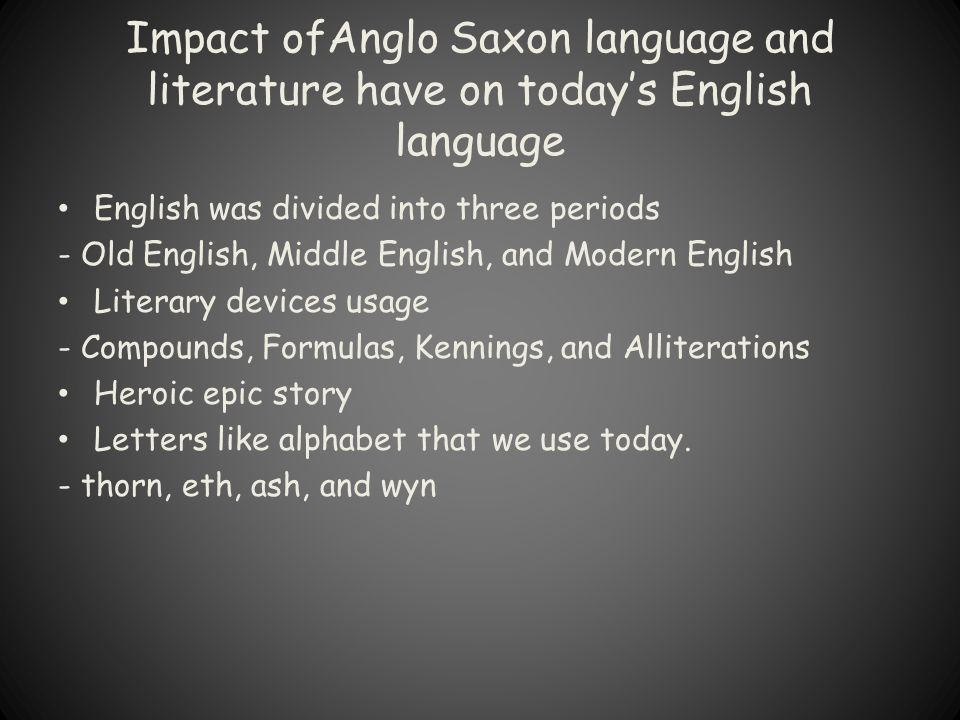 Impact ofAnglo Saxon language and literature have on today's English language