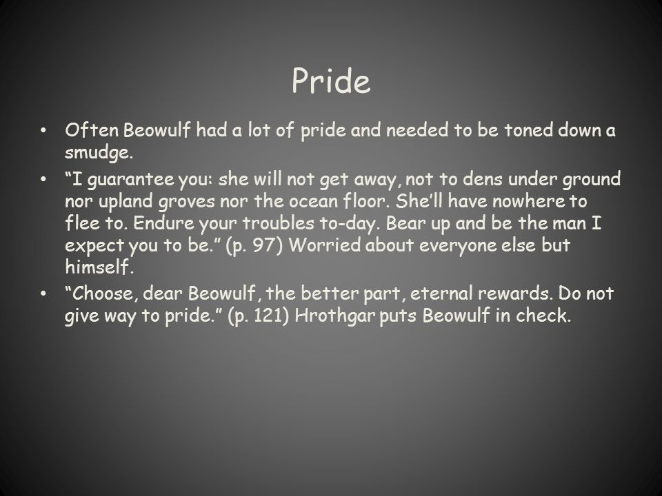 Pride Often Beowulf had a lot of pride and needed to be toned down a smudge.