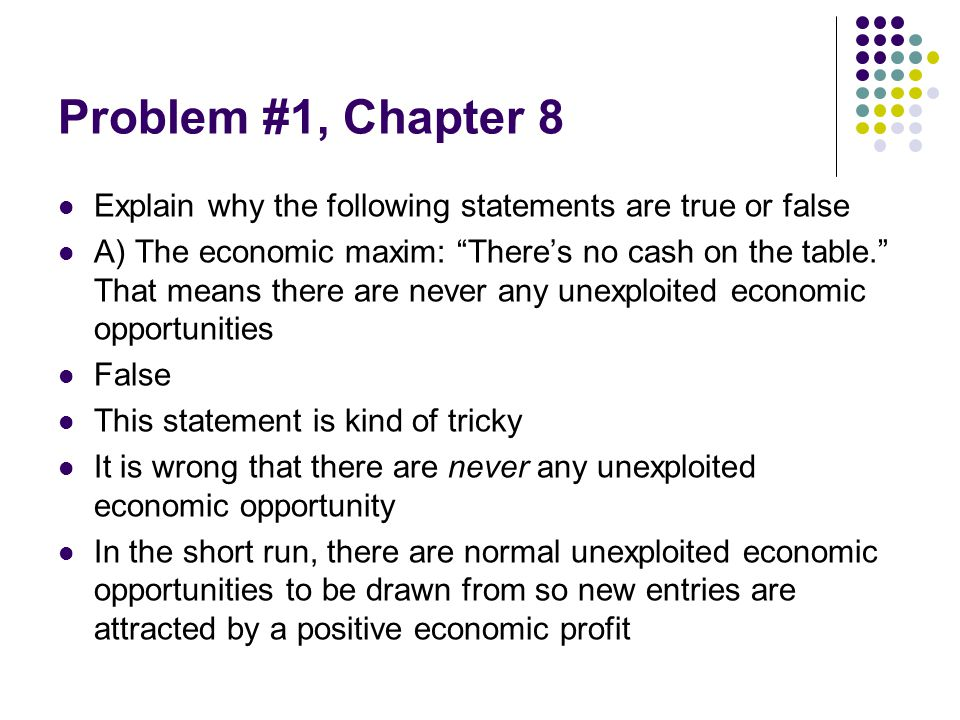 Problem #1, Chapter 8 Explain why the following statements are true or false.
