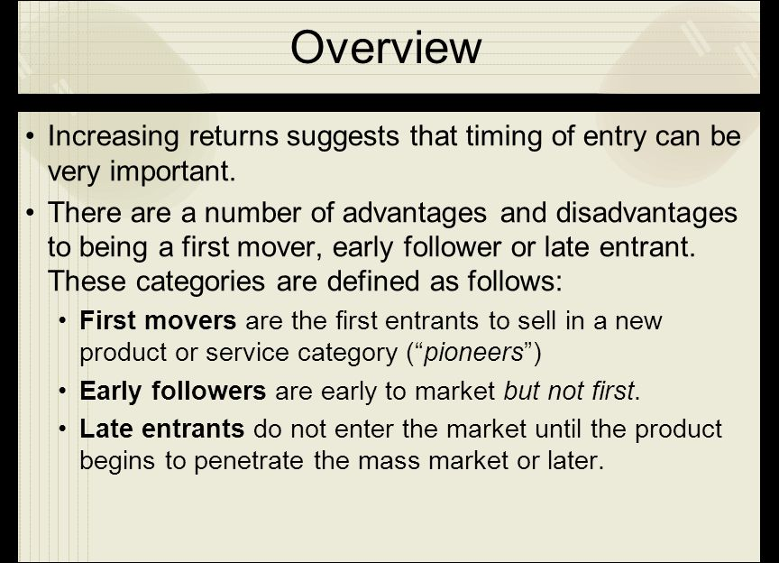 Overview Increasing returns suggests that timing of entry can be very important.