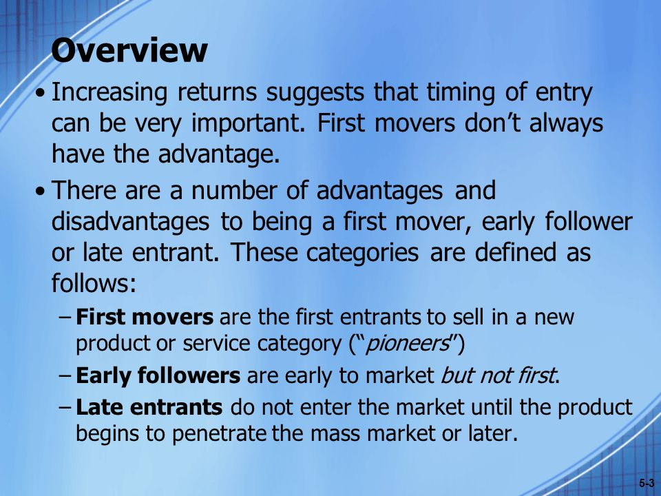 Overview Increasing returns suggests that timing of entry can be very important. First movers don't always have the advantage.