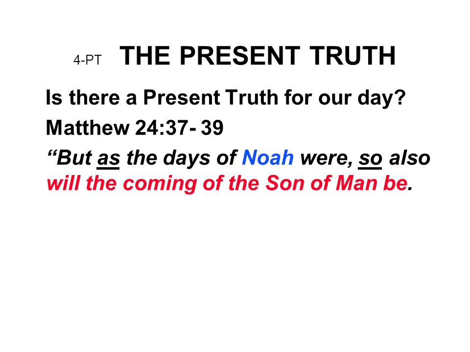 Is there a Present Truth for our day Matthew 24:37- 39