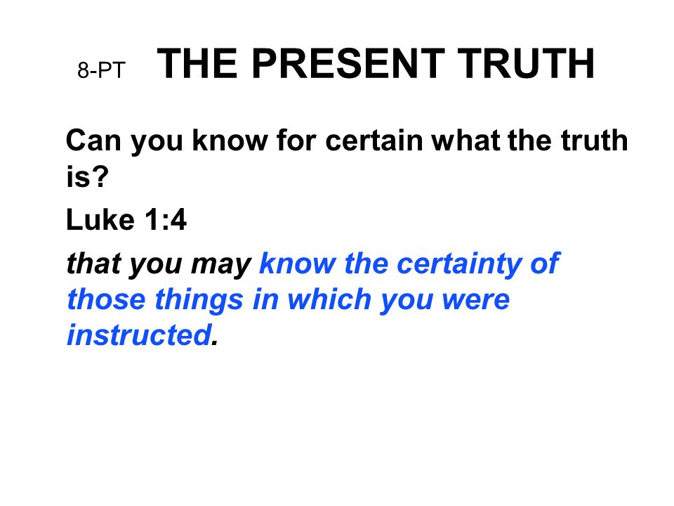 Can you know for certain what the truth is Luke 1:4