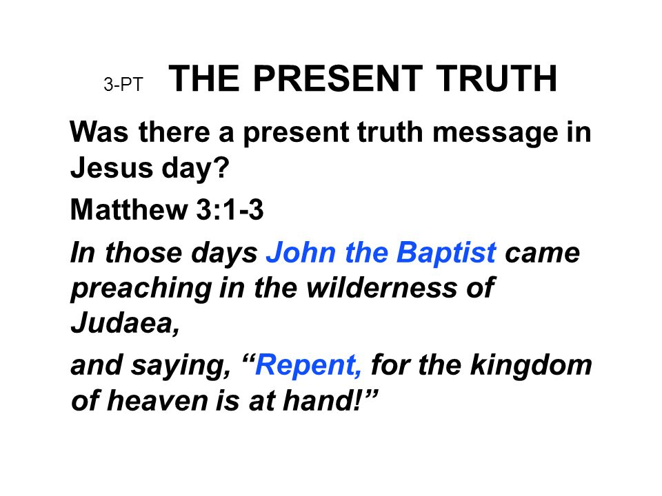 Was there a present truth message in Jesus day Matthew 3:1-3