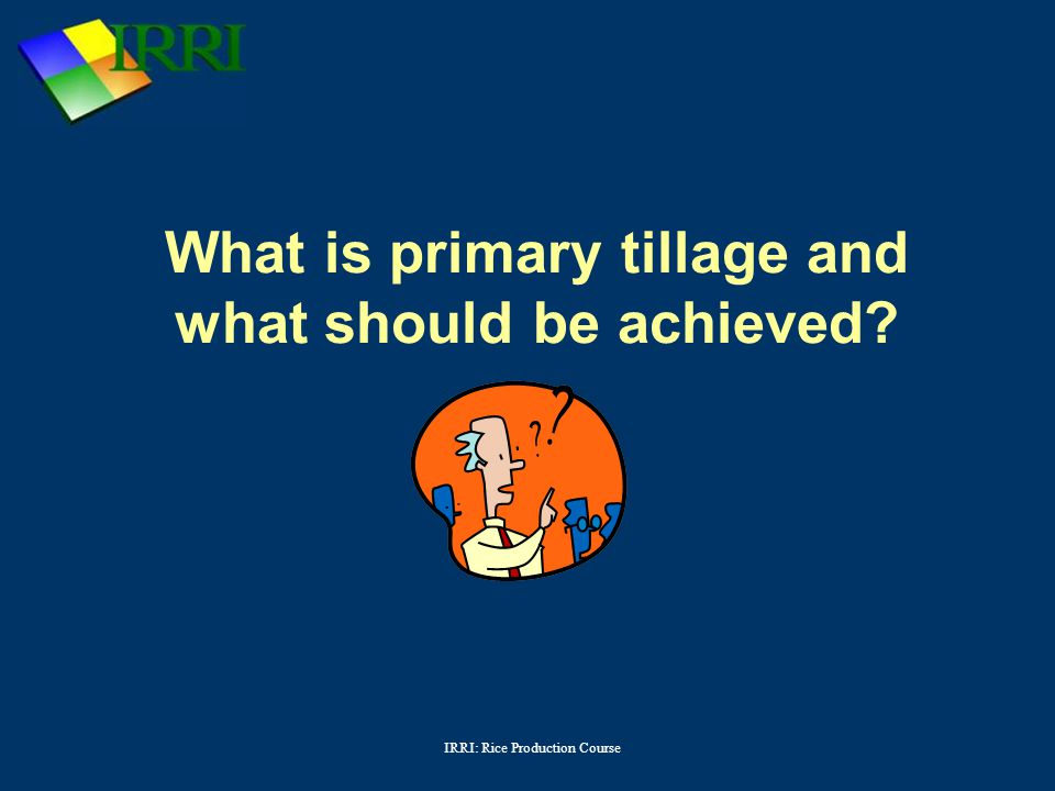 What is primary tillage and what should be achieved