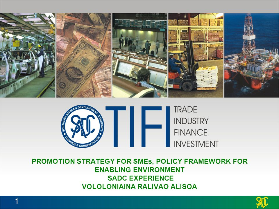 PROMOTION STRATEGY FOR SMEs, POLICY FRAMEWORK FOR ENABLING ENVIRONMENT SADC EXPERIENCE VOLOLONIAINA RALIVAO ALISOA