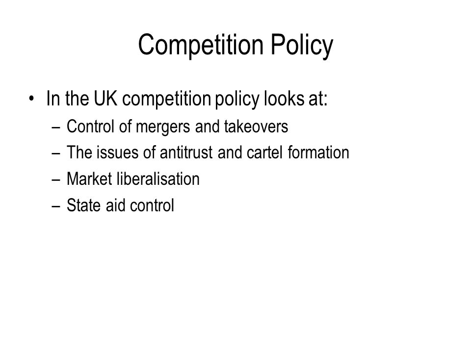 Competition Policy In the UK competition policy looks at: