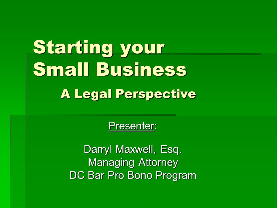 Starting your Small Business A Legal Perspective