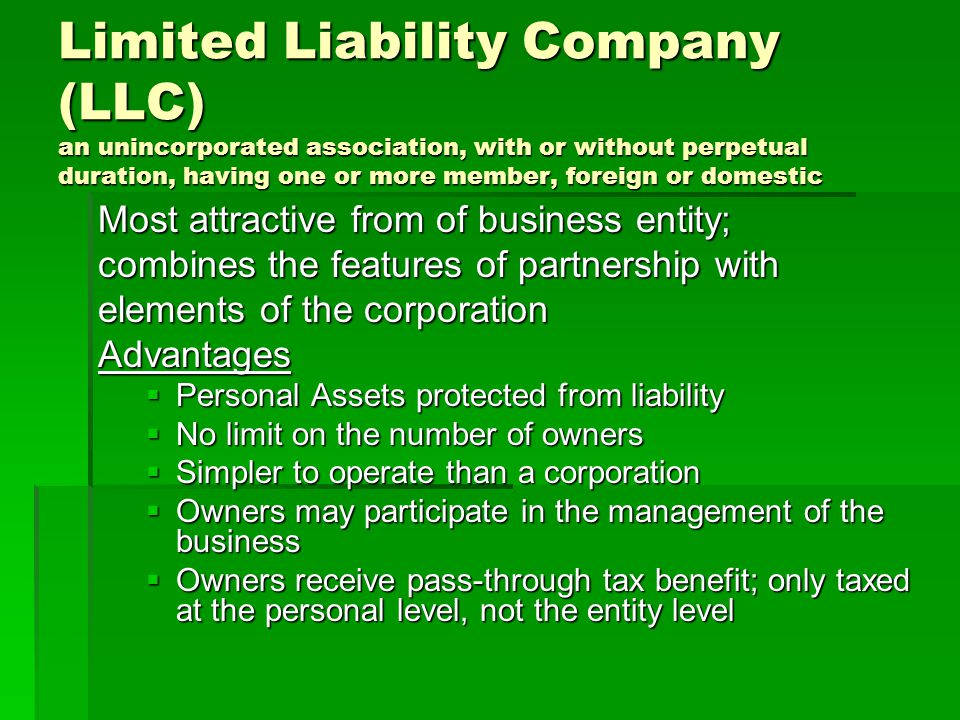 Limited Liability Company (LLC) an unincorporated association, with or without perpetual duration, having one or more member, foreign or domestic
