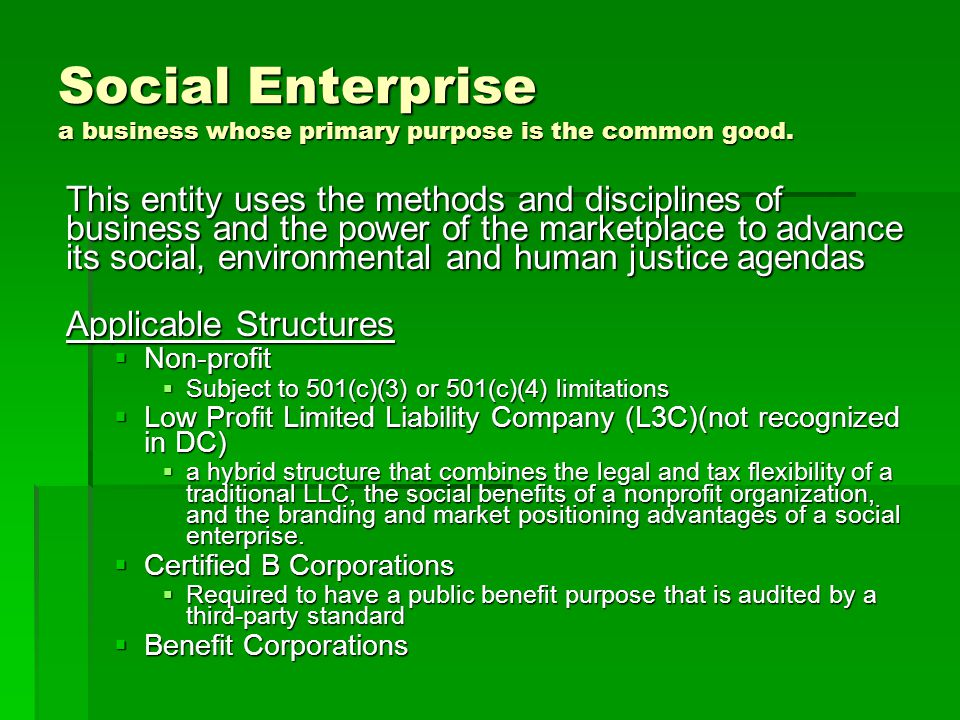 Social Enterprise a business whose primary purpose is the common good.