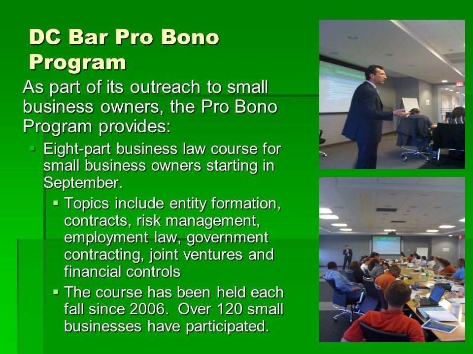 DC Bar Pro Bono Program As part of its outreach to small business owners, the Pro Bono Program provides: