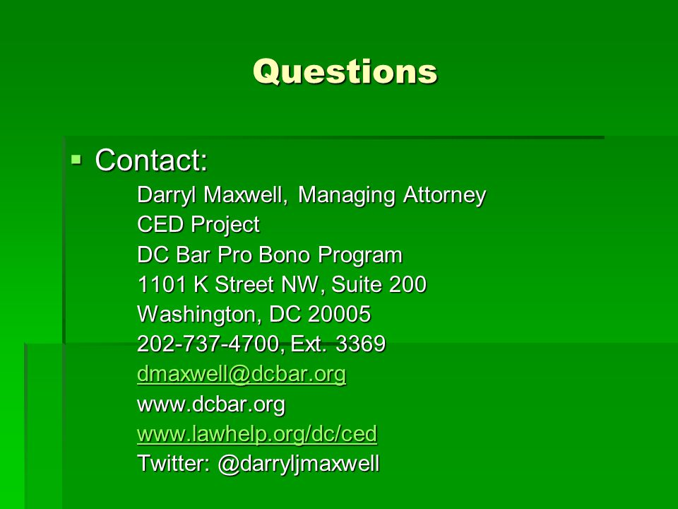 Questions Contact: Darryl Maxwell, Managing Attorney CED Project