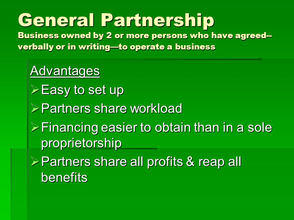 General Partnership Business owned by 2 or more persons who have agreed--verbally or in writing—to operate a business