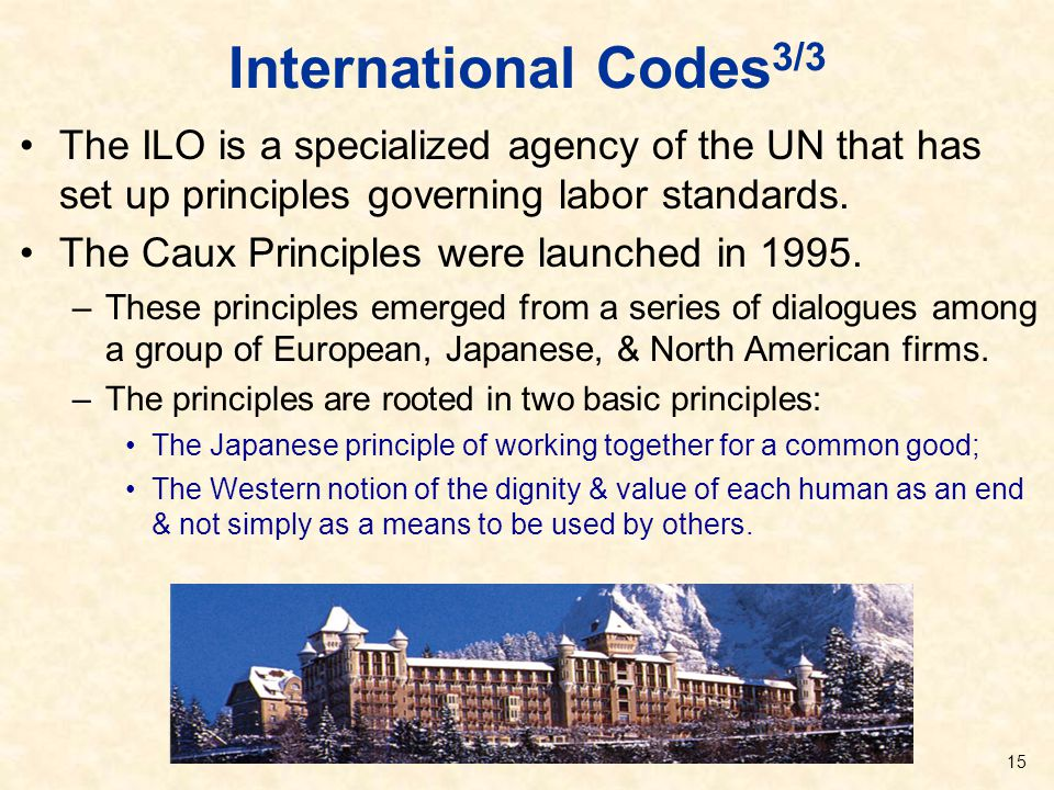 International Codes3/3 The ILO is a specialized agency of the UN that has set up principles governing labor standards.