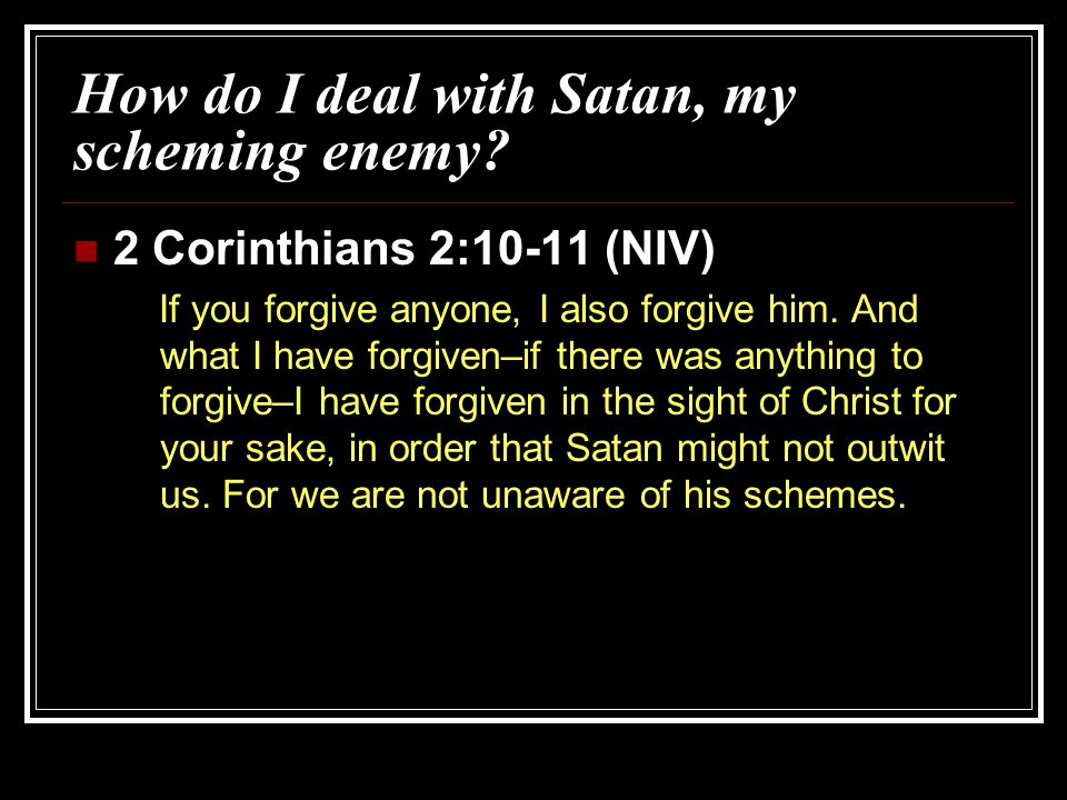 How do I deal with Satan, my scheming enemy