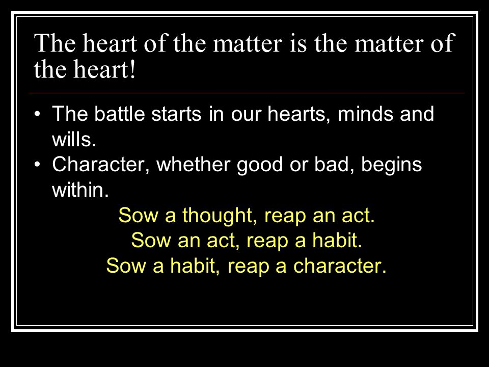 The heart of the matter is the matter of the heart!