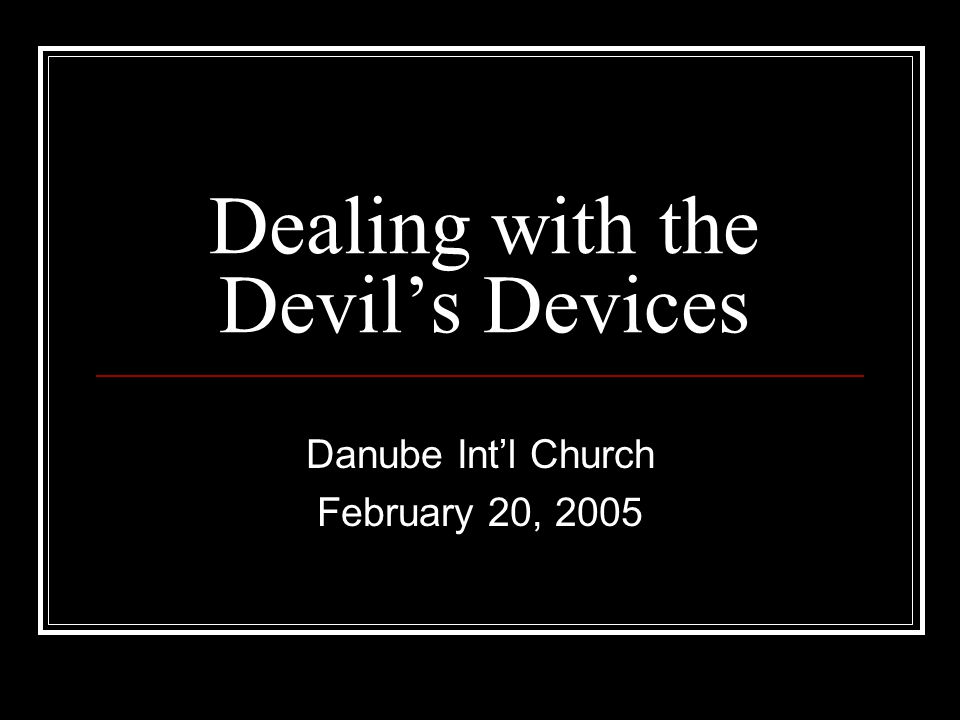 Dealing with the Devil's Devices