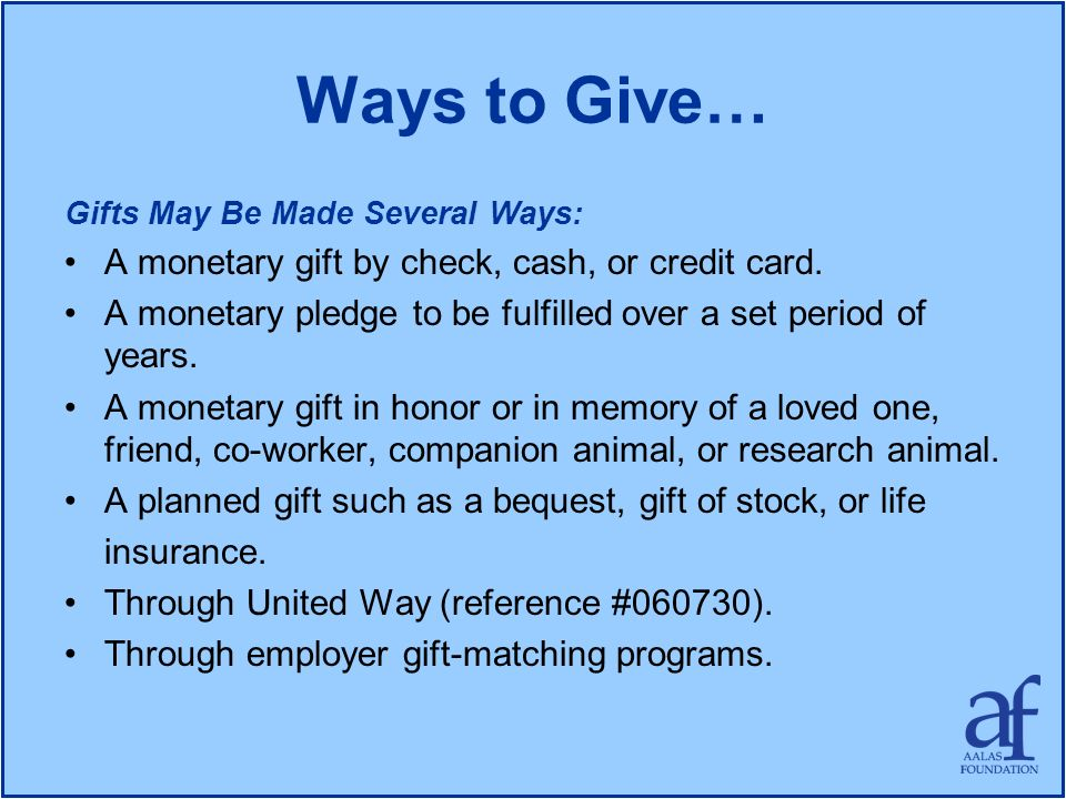 Ways to Give… A monetary gift by check, cash, or credit card.