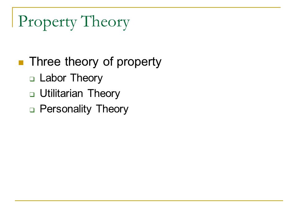 Property Theory Three theory of property Labor Theory