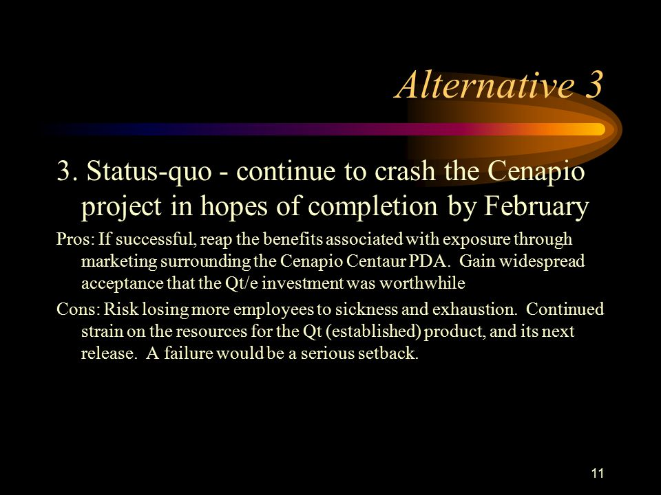 Alternative 3 3. Status-quo - continue to crash the Cenapio project in hopes of completion by February.