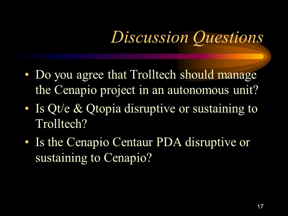 Discussion Questions Do you agree that Trolltech should manage the Cenapio project in an autonomous unit