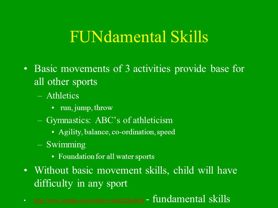 FUNdamental Skills Basic movements of 3 activities provide base for all other sports. Athletics. run, jump, throw.