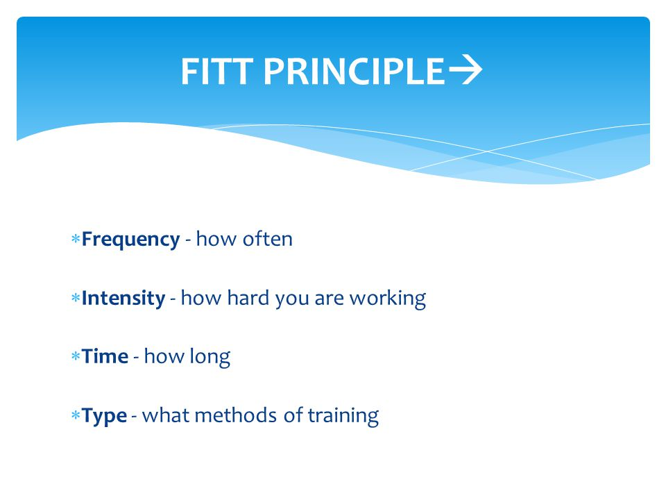 FITT PRINCIPLE Frequency - how often