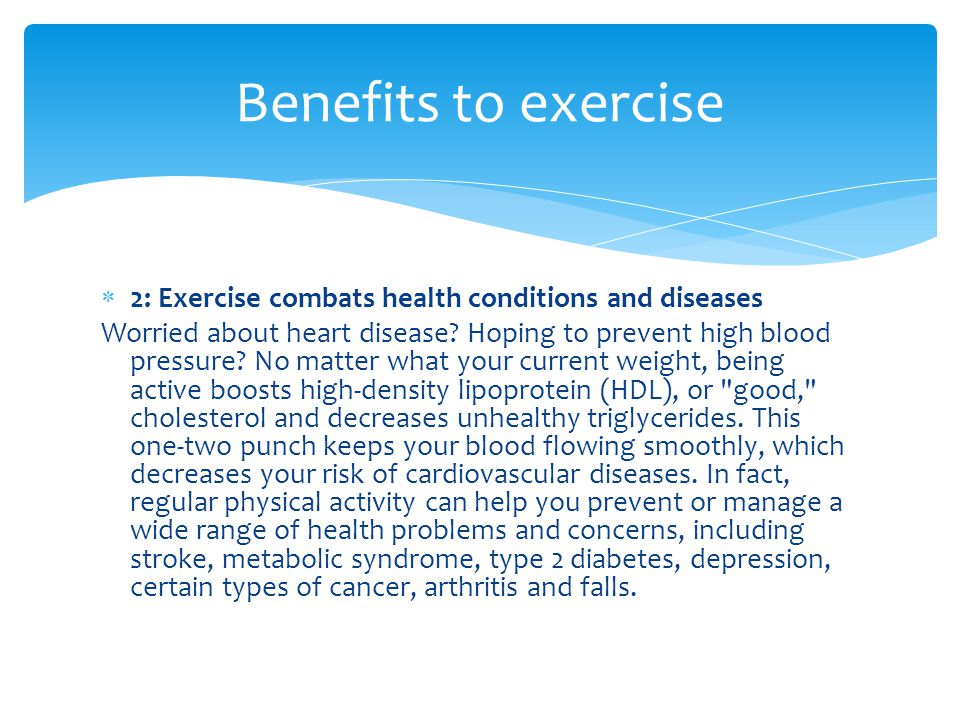 Benefits to exercise 2: Exercise combats health conditions and diseases.