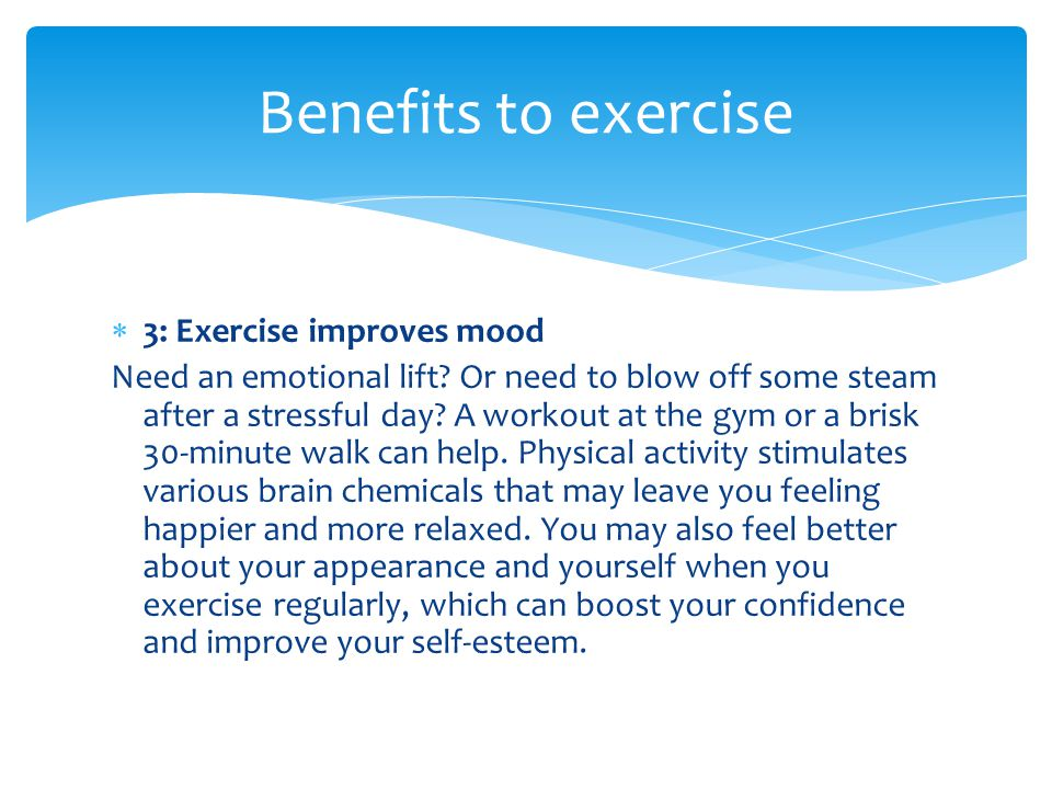 Benefits to exercise 3: Exercise improves mood