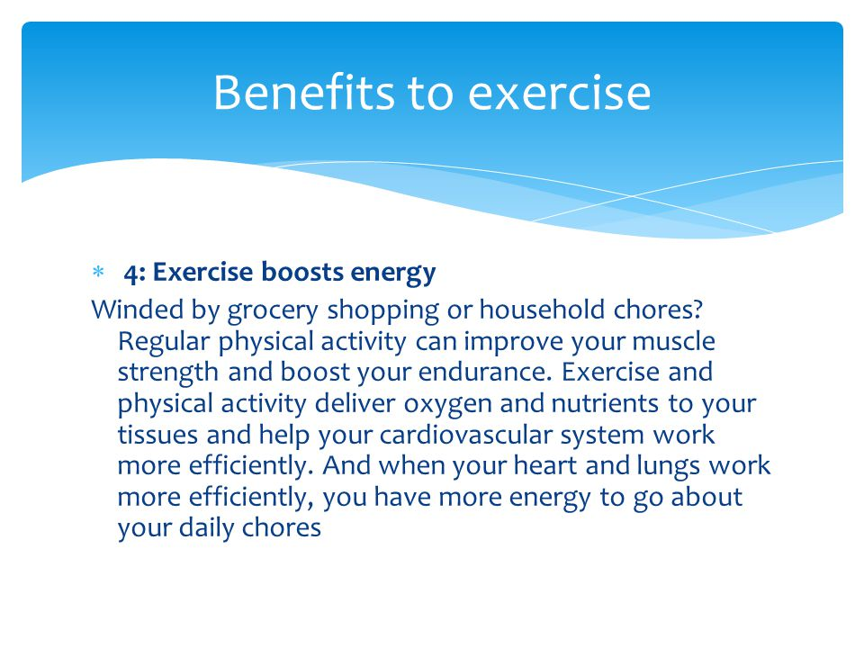 Benefits to exercise 4: Exercise boosts energy