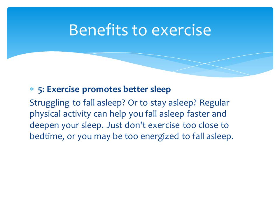 Benefits to exercise 5: Exercise promotes better sleep