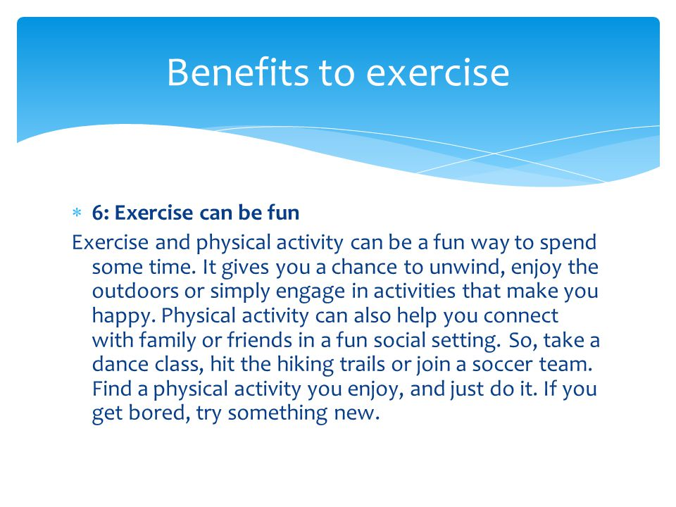Benefits to exercise 6: Exercise can be fun