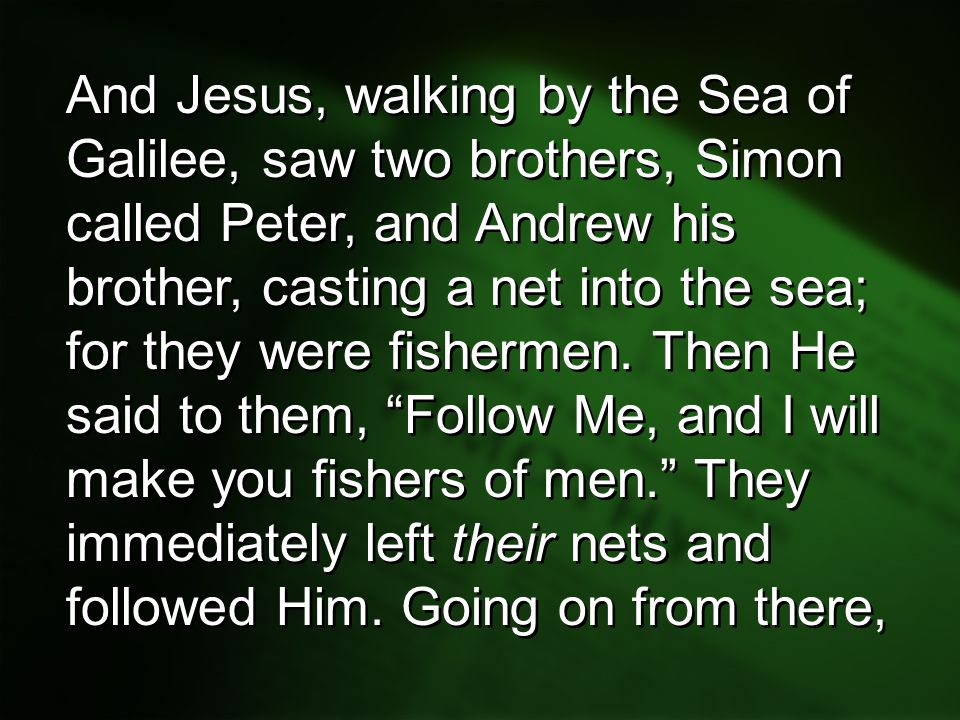 And Jesus, walking by the Sea of Galilee, saw two brothers, Simon called Peter, and Andrew his brother, casting a net into the sea; for they were fishermen.