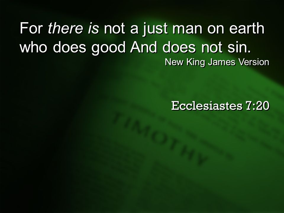 For there is not a just man on earth who does good And does not sin.