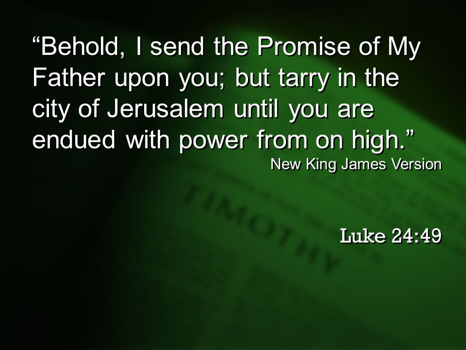 Behold, I send the Promise of My Father upon you; but tarry in the city of Jerusalem until you are endued with power from on high.