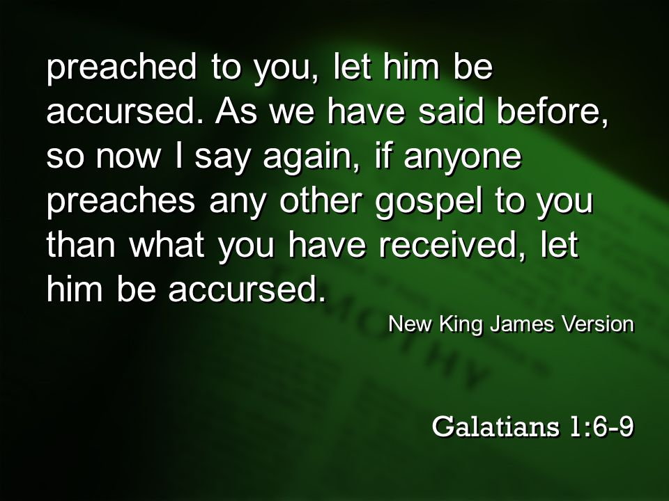 preached to you, let him be accursed