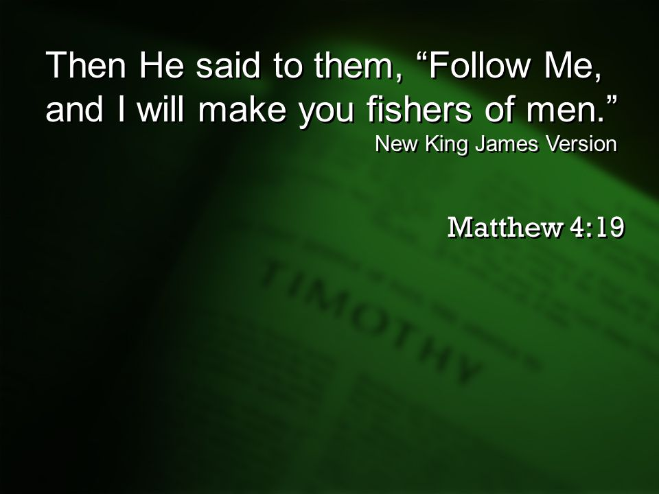 Then He said to them, Follow Me, and I will make you fishers of men.