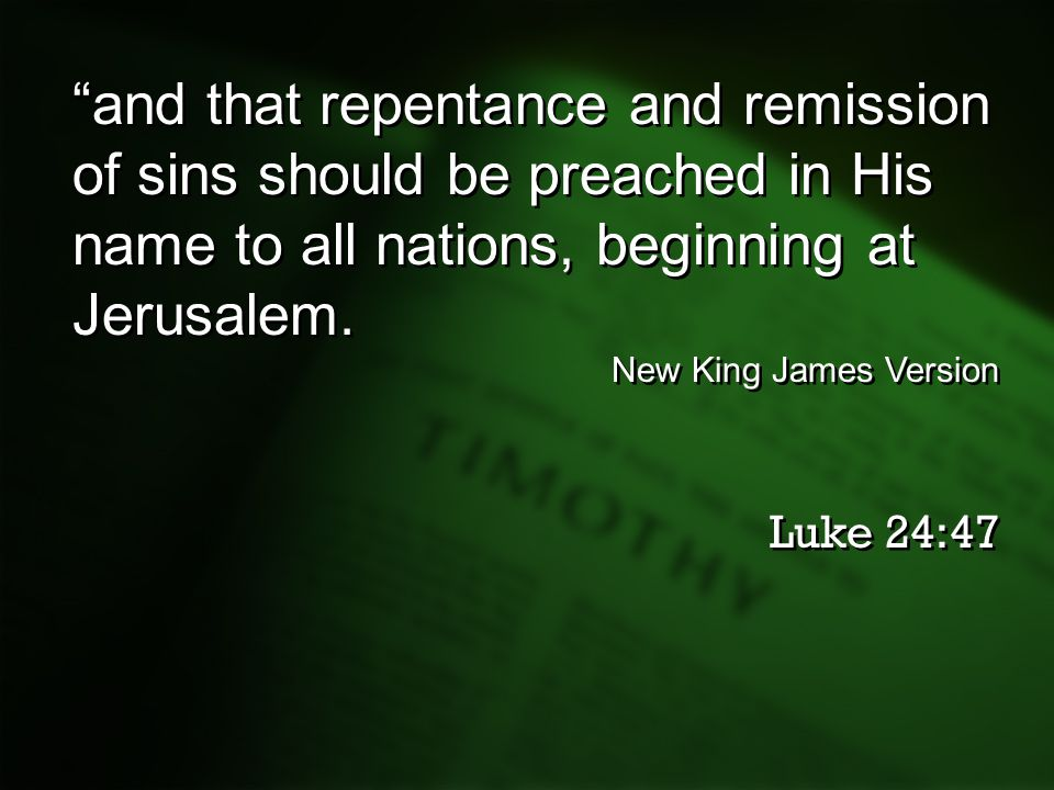 and that repentance and remission of sins should be preached in His name to all nations, beginning at Jerusalem.