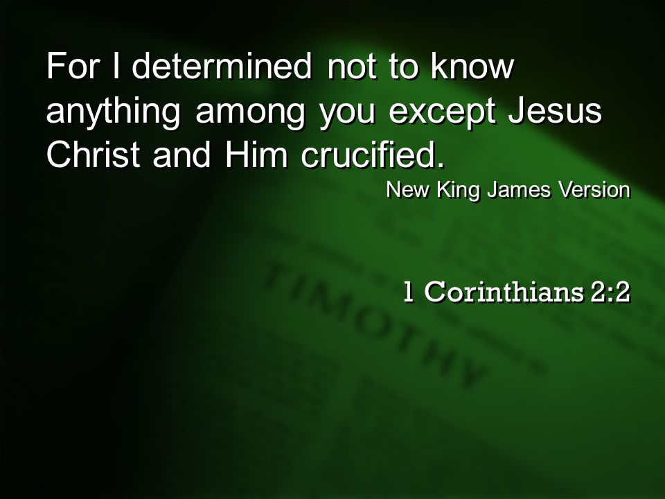 For I determined not to know anything among you except Jesus Christ and Him crucified.